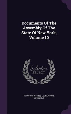 Documents of the Assembly of the State of New York, Volume 10 - New York (State) Legislature Assembly (Creator)