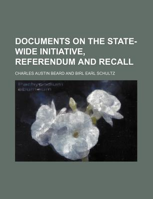 Documents on the State-Wide Initiative, Referendum and Recall - Beard, Charles Austin