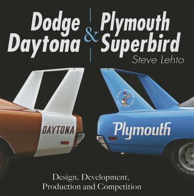 Dodge Daytona and Plymouth Superbird: Design, Development, Production and Competition - Lehto, Steve
