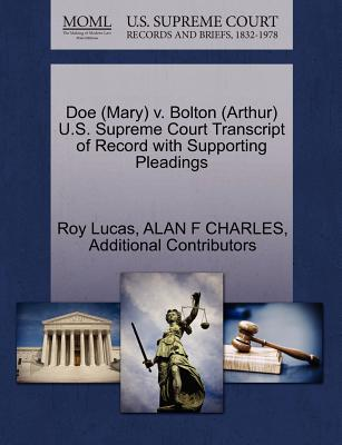 Doe (Mary) V. Bolton (Arthur) U.S. Supreme Court Transcript of Record with Supporting Pleadings - Lucas, Roy, and Charles, Alan F, and Additional Contributors
