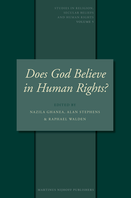 Does God Believe in Human Rights?: Essays on Religion and Human Rights - Ghanea-Hercock, Nazila (Editor), and Stephens, Alan (Editor), and Walden, Ralph (Editor)