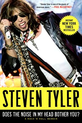 Does the Noise in My Head Bother You?: A Rock 'n' Roll Memoir - Tyler, Steven, and Dalton, David
