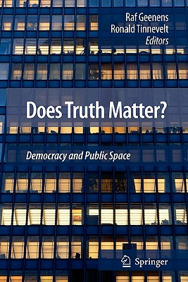 Does Truth Matter?: Democracy and Public Space - Tinnevelt, Ronald (Editor), and Geenens, Raf (Editor)