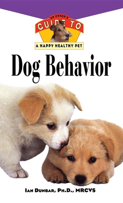 Dog Behavior: An Owner's Guide to a Happy Healthy Pet - Dunbar, Ian, Dr.