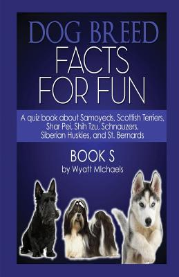 Dog Breed Facts for Fun! Book S - Michaels, Wyatt