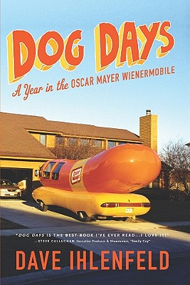 Dog Days: A Year in the Oscar Mayer Wienermobile -