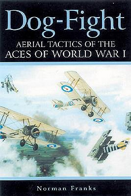Dog Fight: Aerial Tactics of the Aces of World War I - Franks, Norman