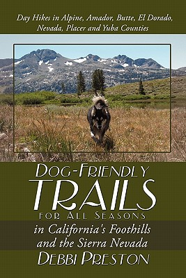 Dog-Friendly Trails for All Seasons in California's Foothills and the Sierra Nevada - Preston, Debbi