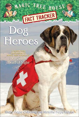 Dog Heroes: A Nonfiction Companion to Magic Tree House #46: Dogs in the Dead of Night - Osborne, Mary Pope, and Boyce, Natalie Pope