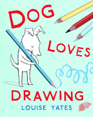 Dog Loves Drawing - Yates, Louise