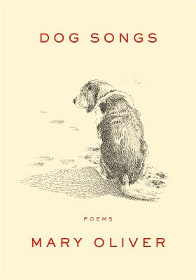 Dog Songs: Thirty-Five Dog Songs and One Essay - Oliver, Mary