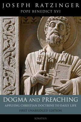 Dogma and Preaching: Applying Christian Doctrine to Daily Life - Ratzinger/Pope Benedict XVI, Joseph