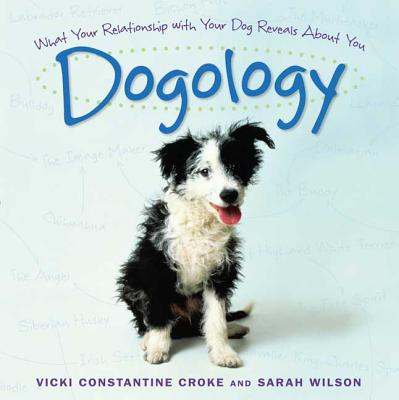 Dogology: What Your Relationship with Your Dog Reveals about You - Croke, Vicki, and Wilson, Sarah, Dr.