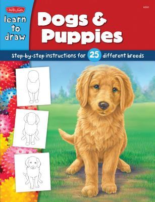 Dogs & Puppies: Step-By-Step Instructions for 25 Different Dog Breeds -