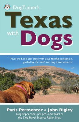 Dogtipper's Texas with Dogs - Permenter, Paris, and Bigley, John