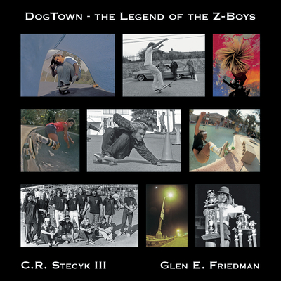 Dogtown: The Legend of the Z-Boys - Stecyk, C R, III (Photographer), and Friedman, Glen E (Photographer)