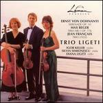 Dohnanyi: Serenade, Op. 10; Reger: Trio No. 1, Op. 77b; Français: Trio