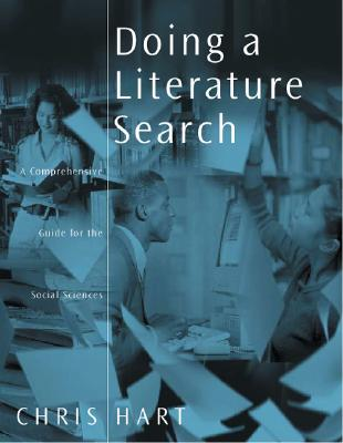 Doing a Literature Search: A Comprehensive Guide for the Social Sciences - Hart, Chris, Dr.