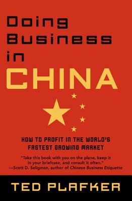 Doing Business in China: How to Profit in the World's Fastest Growing Market - Plafker, Ted