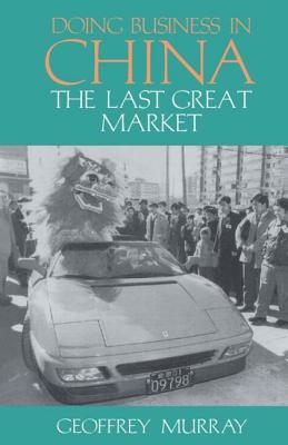 Doing Business in China: The Last Great Market - Murray, Geoffrey