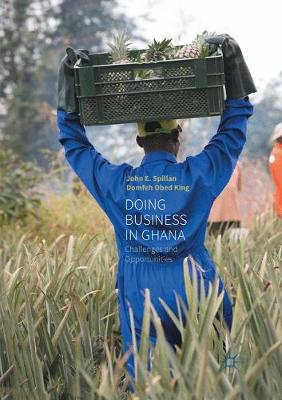 Doing Business in Ghana: Challenges and Opportunities - Spillan, John E, and King, Domfeh Obed