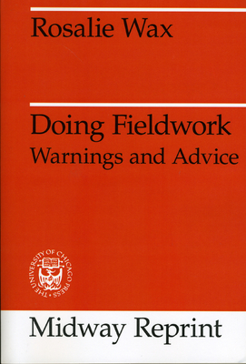 Doing Fieldwork: Warnings and Advice - Wax, Rosalie