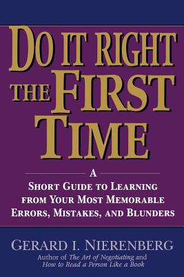 Doing It Right the First Time: A Short Guide to Learning from Your Most Memorable Errors, Mistakes, and Blunders - Nierenberg, Gerard I