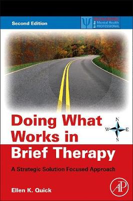 Doing What Works in Brief Therapy: A Strategic Solution Focused Approach - Quick, Ellen K