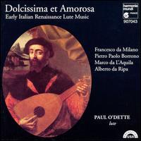 Dolcissima et Amorosa: Early Italian Renaissance Lute Music - Paul O'Dette (lute)