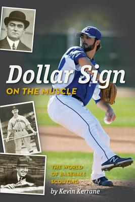 Dollar Sign on the Muscle: The World of Baseball Scouting - Kerrane, Kevin, and Pease, Dave (Editor), and Goldstein, Kevin (Foreword by)