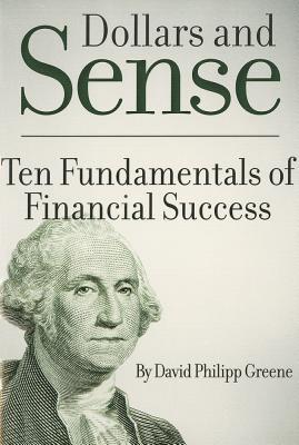 Dollars and Sense: Ten Fundamentals of Financial Success - Greene, David Philipp