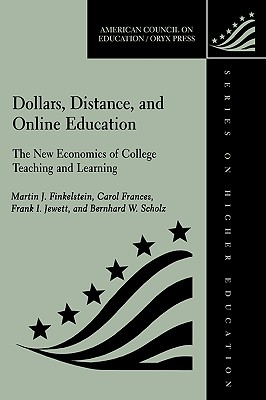 Dollars, Distance, and Online Education: The New Economics of College Teaching and Learning - Finkelstein, Martin J