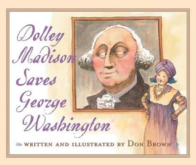 Dolley Madison Saves George Washington - Brown, Don