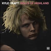 Dolls of Highland [LP] - Kyle Craft