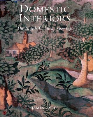 Domestic Interiors: The British Tradition 1500-1850 - Ayres, James, Mr.