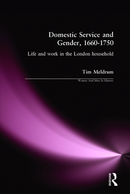 Domestic Service and Gender, 1660-1750: Life and work in the London household - Meldrum, Tim