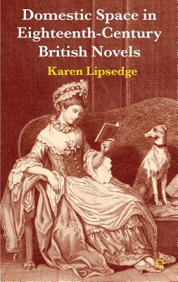 Domestic Space in Eighteenth-Century British Novels - Lipsedge, Karen