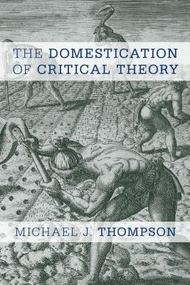 Domestication of Critical Theory - Thompson, Michael