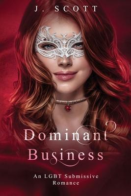 Dominant Business: An LGBT Submissive Romance - Scott, J