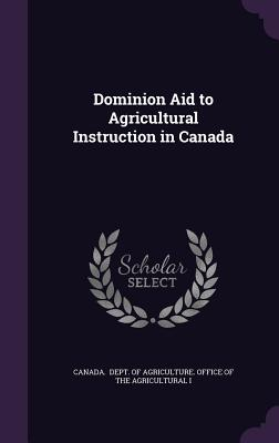 Dominion Aid to Agricultural Instruction in Canada - Dept of Agriculture Office of the Agri