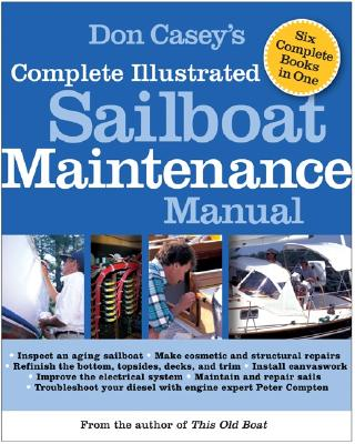 Don Casey's Complete Illustrated Sailboat Maintenance Manual - Casey, Don