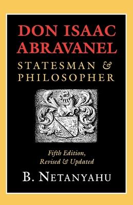 Don Isaac Abravanel, Statesman & Philosopher - Netanyahu, B