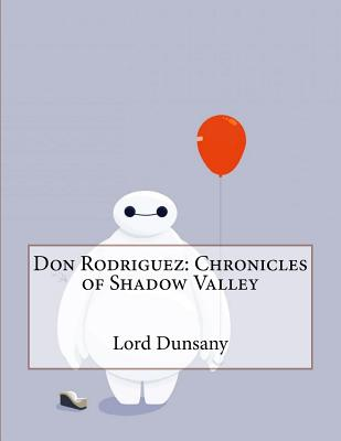 Don Rodriguez: Chronicles of Shadow Valley - Dunsany, Edward John Moreton, Lord