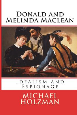 Donald and Melinda MacLean: Idealism and Espionage - Holzman, Michael