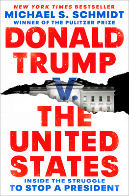 Donald Trump V. the United States: Inside the Struggle to Stop a President - Schmidt, Michael S