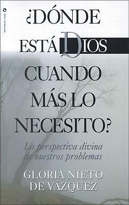 Donde Esta Dios Cuando Mas Lo Necesito?: God's Perspective in Our Problems - Vazquez, Gloria Nieto de