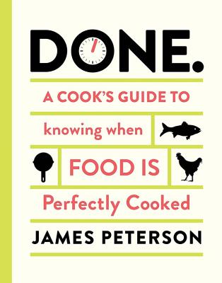 Done: A Cook's Guide to Knowing When Food Is Perfectly Cooked - Peterson, James