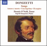 Donizetti: Songs - Dennis O'Neill (tenor); Ingrid Surgenor (piano)