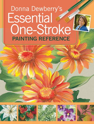 Donna Dewberry's Essential One-Stroke Painting Reference - Dewberry, Donna