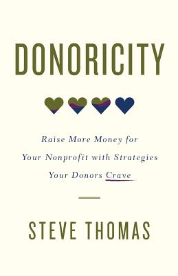 Donoricity: Raise More Money for Your Nonprofit with Strategies Your Donors Crave - Thomas, Steve